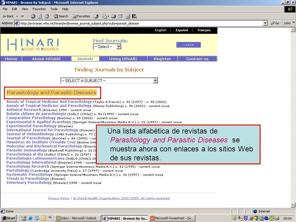 Accessing journals by subject 4 Una lista alfabética de revistas de Parasitology and Parasitic Diseases se muestra ahora con enlaces a los sitios Web