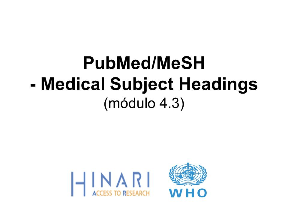 PubMed/MeSH - Medical Subject Headings (módulo 4.3)