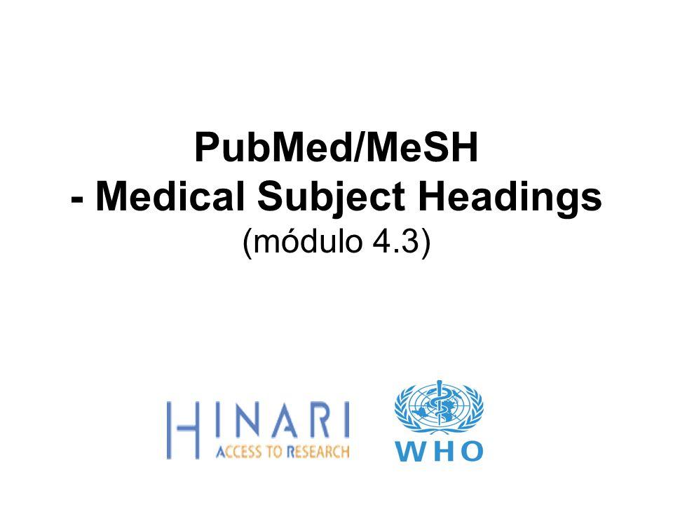 MÓDULO 4.3 PubMed/MeSH (Medical Subject Headings) Instrucciones – Esta parte del: curso es una demostración en PowerPoint que intenta introducirlo al PubMed/MeSH.