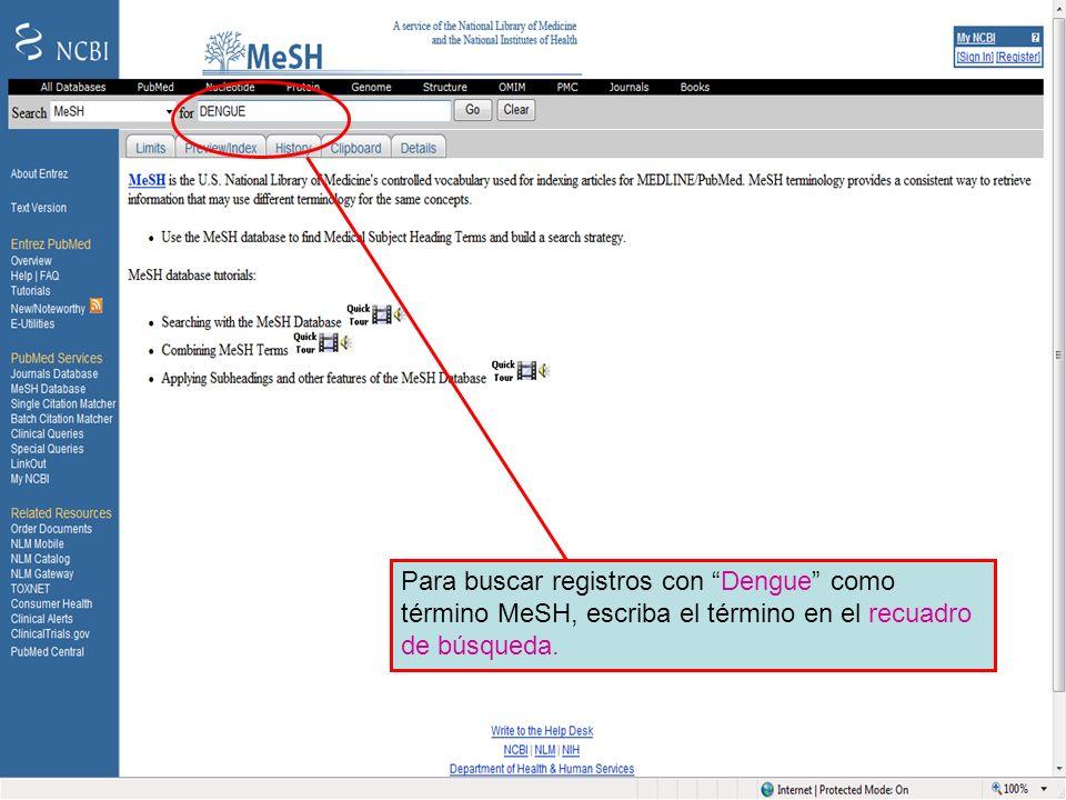 Dengue 1 Para buscar registros con Dengue como término MeSH, escriba el término en el recuadro de búsqueda.