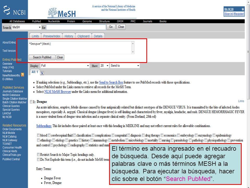 Dengue 5 El término es ahora ingresado en el recuadro de búsqueda. Desde aquí puede agregar palabras clave o más términos MESH a la búsqueda. Para eje