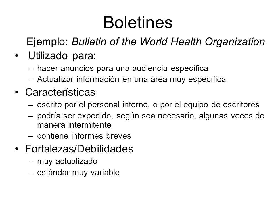 Boletines Ejemplo: Bulletin of the World Health Organization Utilizado para: –hacer anuncios para una audiencia específica –Actualizar información en