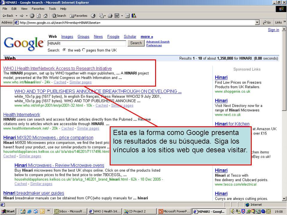 Search results on Google Esta es la forma como Google presenta los resultados de su búsqueda. Siga los vínculos a los sitios web que desea visitar.