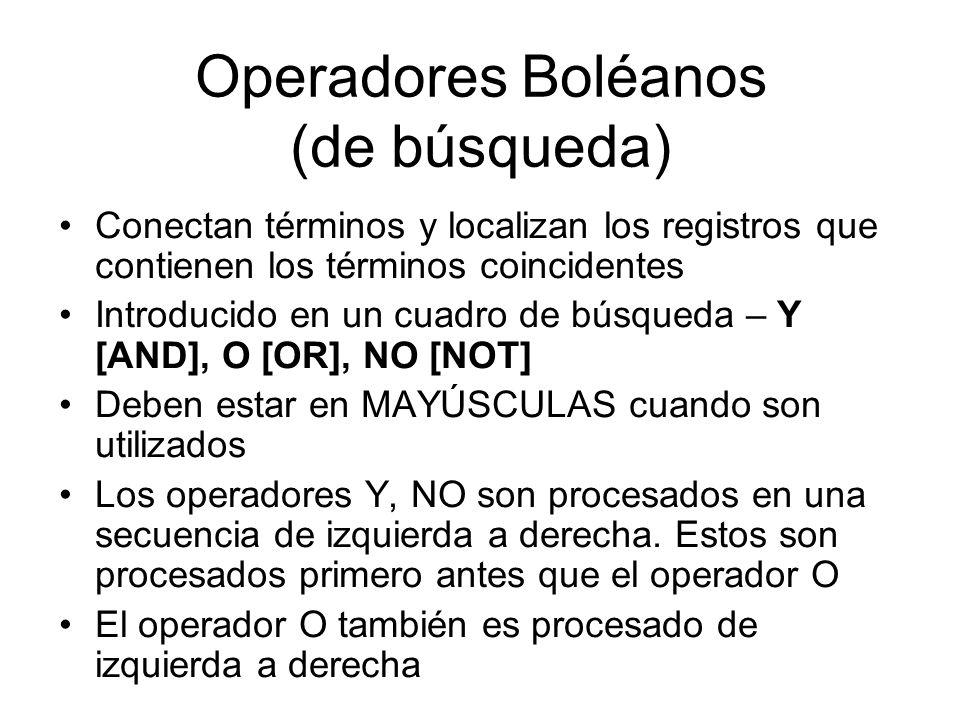 Operadores Boléanos (de búsqueda) Conectan términos y localizan los registros que contienen los términos coincidentes Introducido en un cuadro de búsq