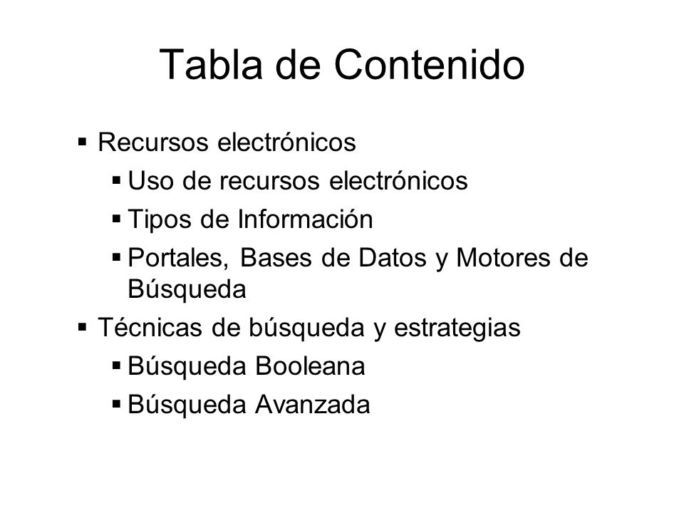 Tabla de Contenido Recursos electrónicos Uso de recursos electrónicos Tipos de Información Portales, Bases de Datos y Motores de Búsqueda Técnicas de