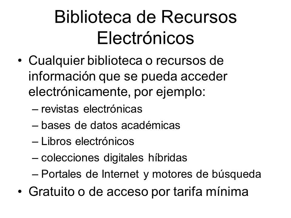 Biblioteca de Recursos Electrónicos Cualquier biblioteca o recursos de información que se pueda acceder electrónicamente, por ejemplo: –revistas elect