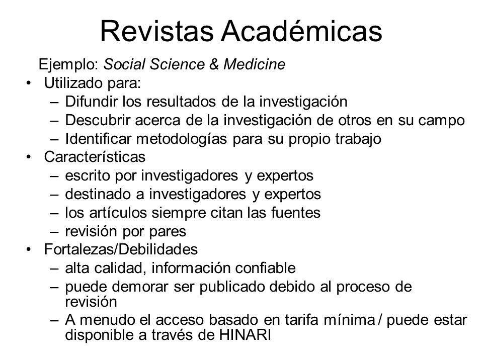 Revistas Académicas Ejemplo: Social Science & Medicine Utilizado para: –Difundir los resultados de la investigación –Descubrir acerca de la investigac