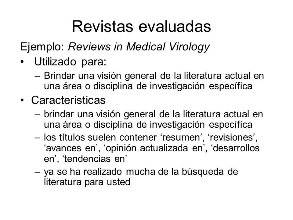 Revistas evaluadas Ejemplo: Reviews in Medical Virology Utilizado para: –Brindar una visión general de la literatura actual en una área o disciplina d