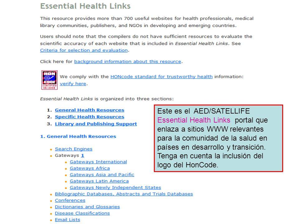 Essential Health Links Este es el AED/SATELLIFE Essential Health Links portal que enlaza a sitios WWW relevantes para la comunidad de la salud en país