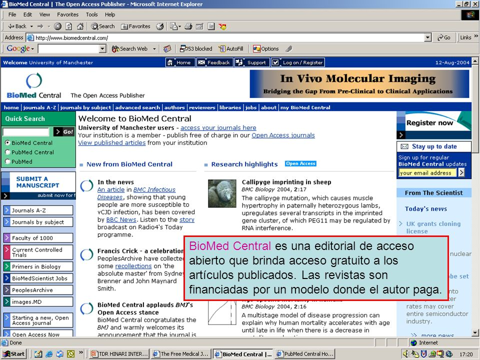 BioMed Central BioMed Central es una editorial de acceso abierto que brinda acceso gratuito a los artículos publicados. Las revistas son financiadas p