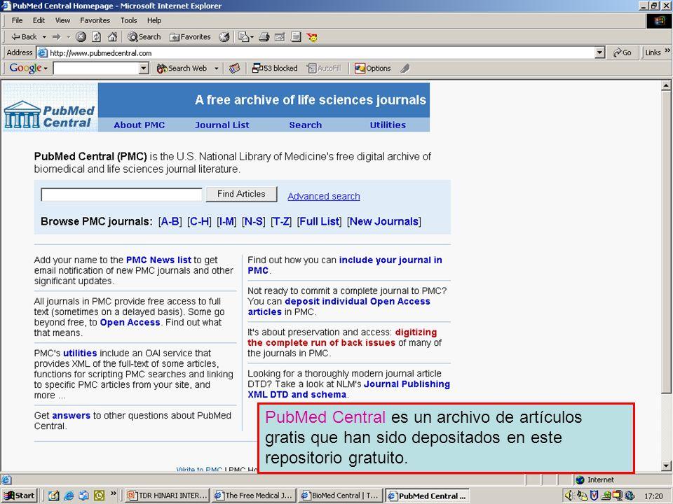 PubMed Central PubMed Central es un archivo de artículos gratis que han sido depositados en este repositorio gratuito.