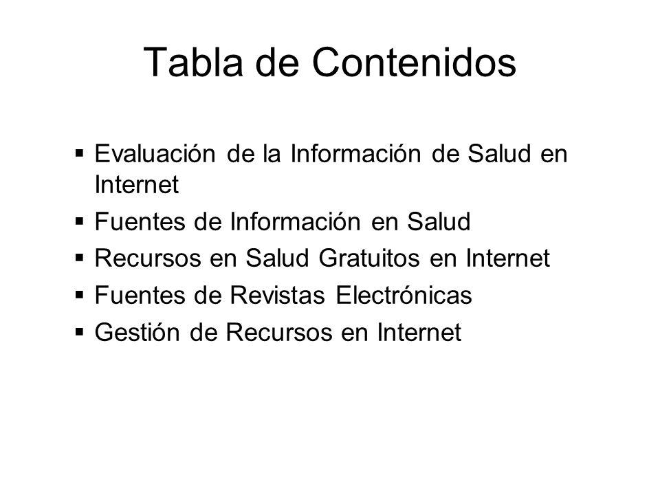 Tabla de Contenidos Evaluación de la Información de Salud en Internet Fuentes de Información en Salud Recursos en Salud Gratuitos en Internet Fuentes