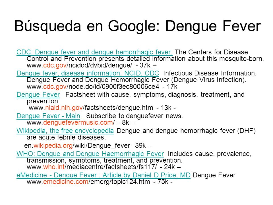 Búsqueda en Google: Dengue Fever CDC: Dengue fever and dengue hemorrhagic fever.CDC: Dengue fever and dengue hemorrhagic fever.
