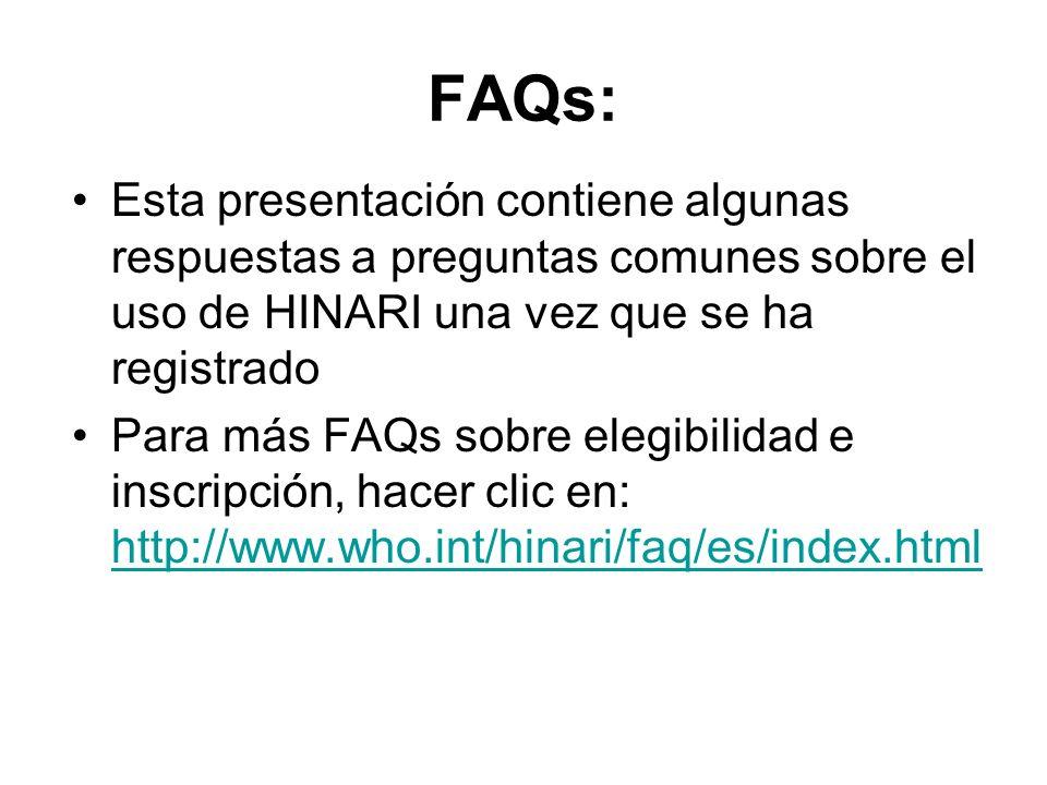 FAQs: Esta presentación contiene algunas respuestas a preguntas comunes sobre el uso de HINARI una vez que se ha registrado Para más FAQs sobre elegibilidad e inscripción, hacer clic en: http://www.who.int/hinari/faq/es/index.html http://www.who.int/hinari/faq/es/index.html