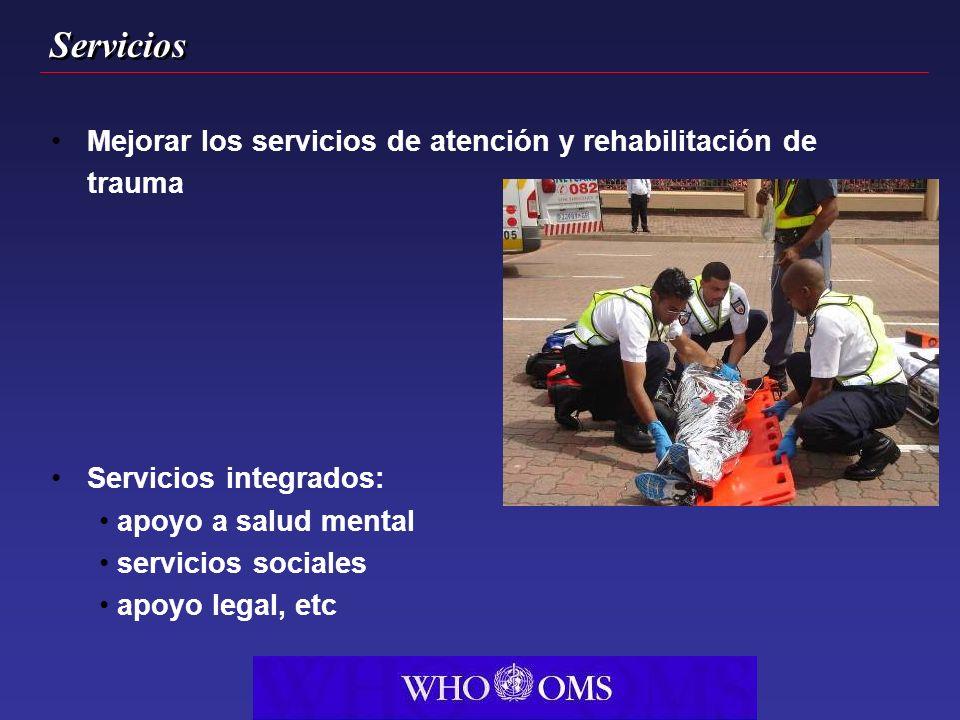 Servicios Mejorar los servicios de atención y rehabilitación de trauma Servicios integrados: apoyo a salud mental servicios sociales apoyo legal, etc