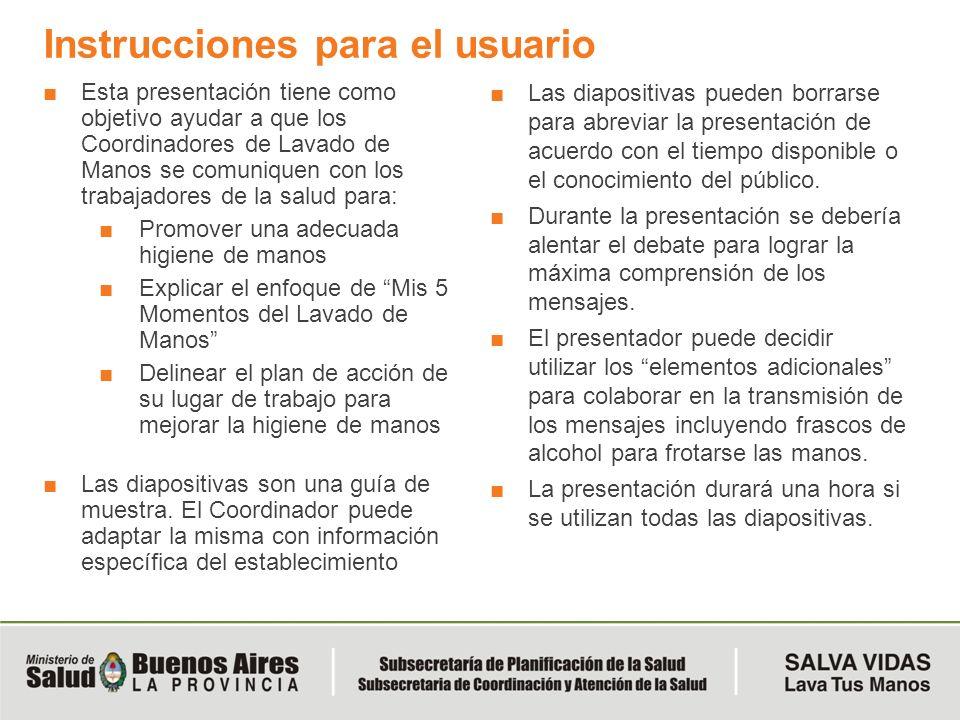 Instrucciones para el usuario Esta presentación tiene como objetivo ayudar a que los Coordinadores de Lavado de Manos se comuniquen con los trabajador