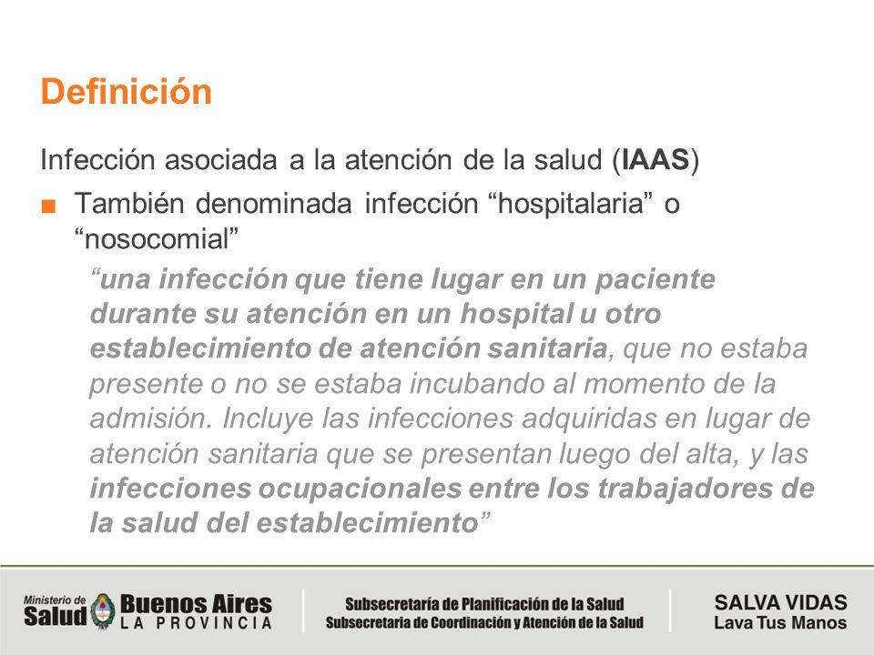 Definición Infección asociada a la atención de la salud (IAAS) También denominada infección hospitalaria o nosocomial una infección que tiene lugar en