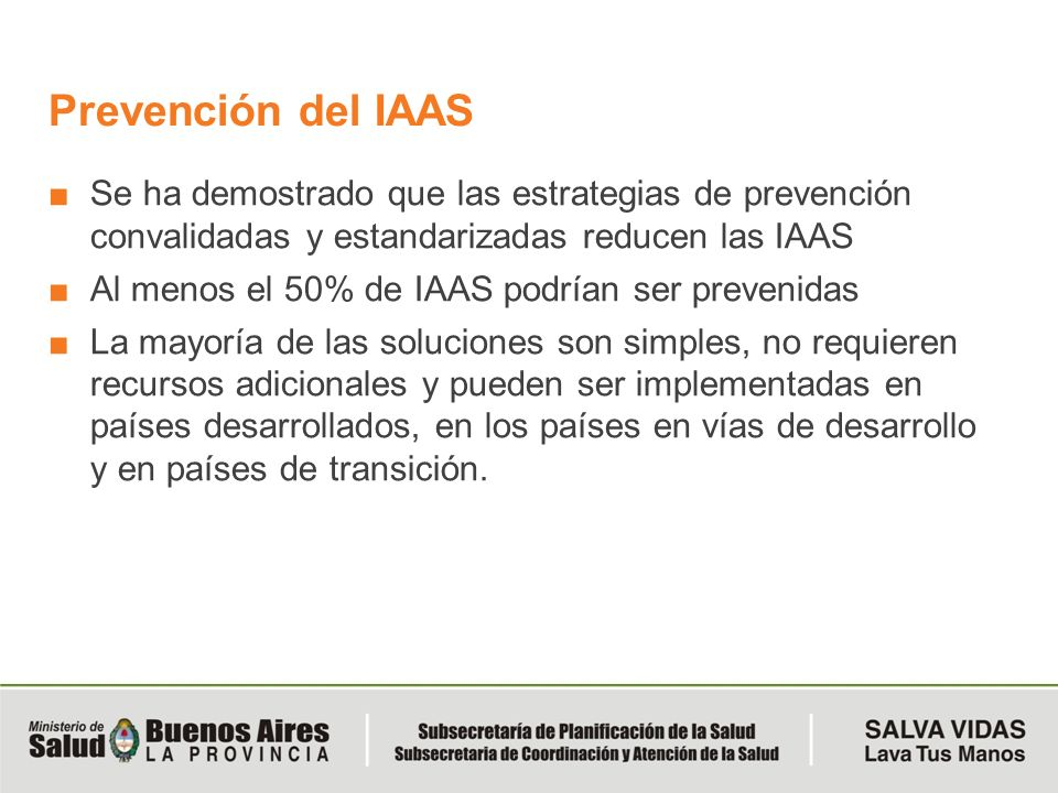 Prevención del IAAS Se ha demostrado que las estrategias de prevención convalidadas y estandarizadas reducen las IAAS Al menos el 50% de IAAS podrían