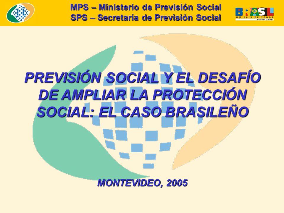 PREVISIÓN SOCIAL Y EL DESAFÍO DE AMPLIAR LA PROTECCIÓN SOCIAL: EL CASO BRASILEÑO MONTEVIDEO, 2005 MPS – Ministerio de Previsión Social SPS – Secretaría de Previsión Social