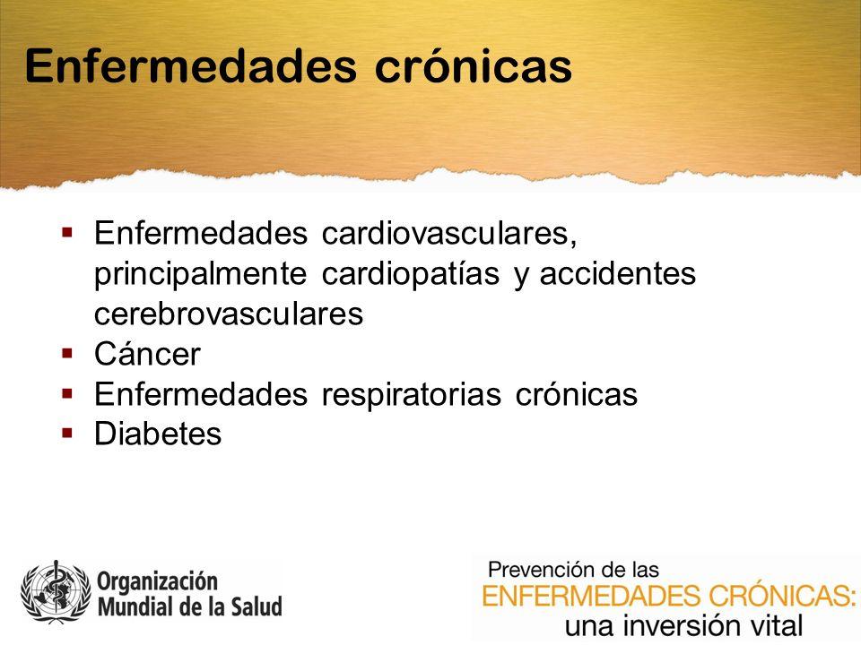 Enfermedades cardiovasculares, principalmente cardiopatías y accidentes cerebrovasculares Cáncer Enfermedades respiratorias crónicas Diabetes Enfermedades crónicas