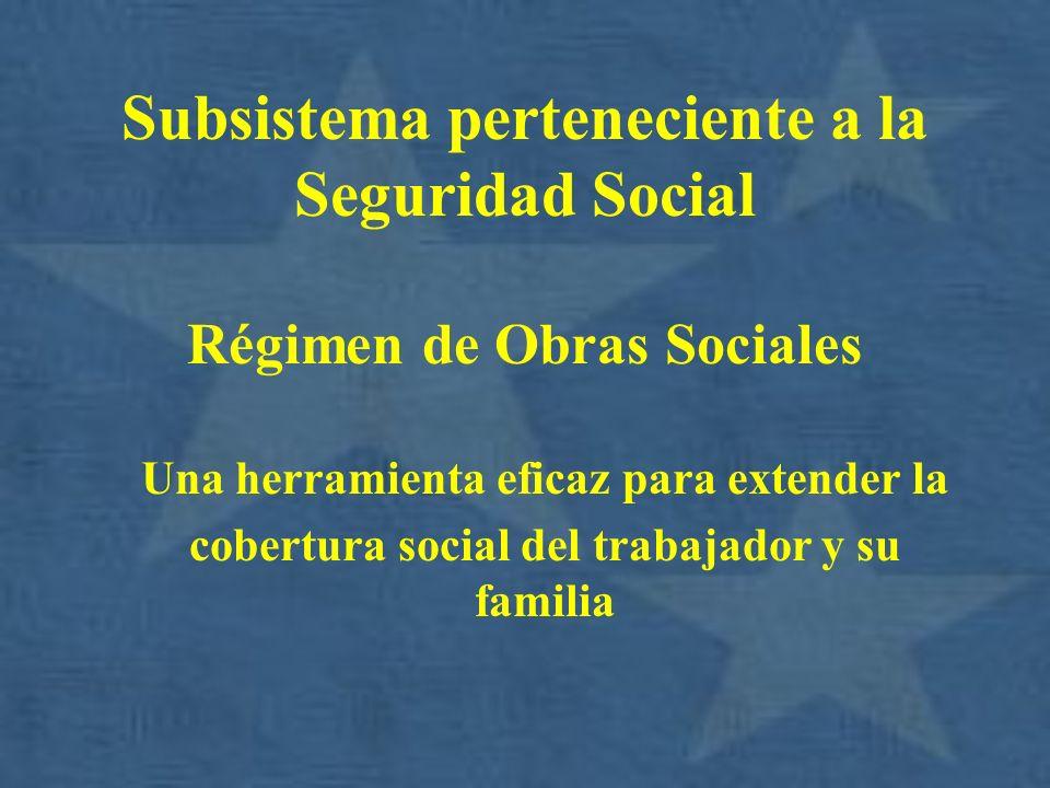 Subsistema perteneciente a la Seguridad Social Régimen de Obras Sociales Una herramienta eficaz para extender la cobertura social del trabajador y su