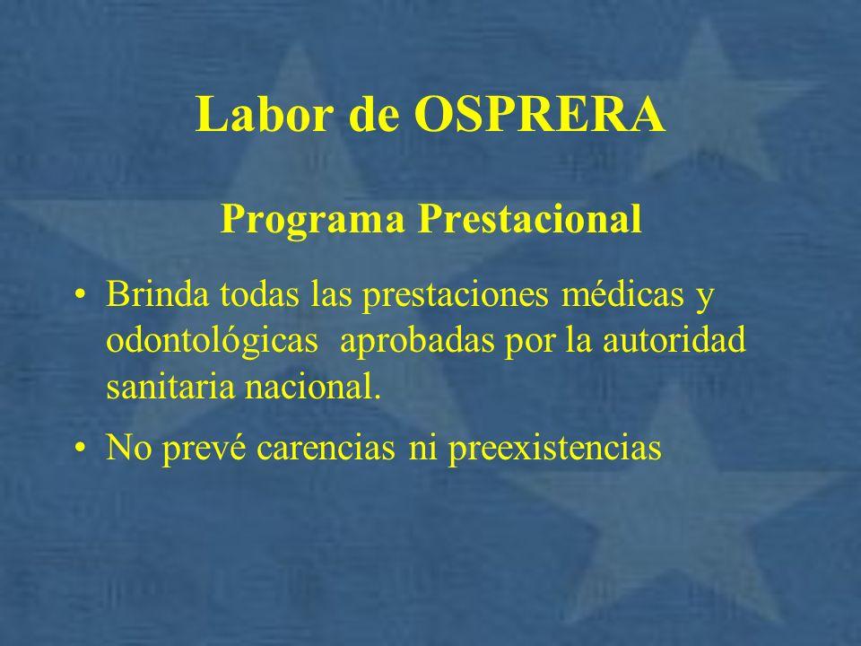 Labor de OSPRERA Programa Prestacional Brinda todas las prestaciones médicas y odontológicas aprobadas por la autoridad sanitaria nacional. No prevé c