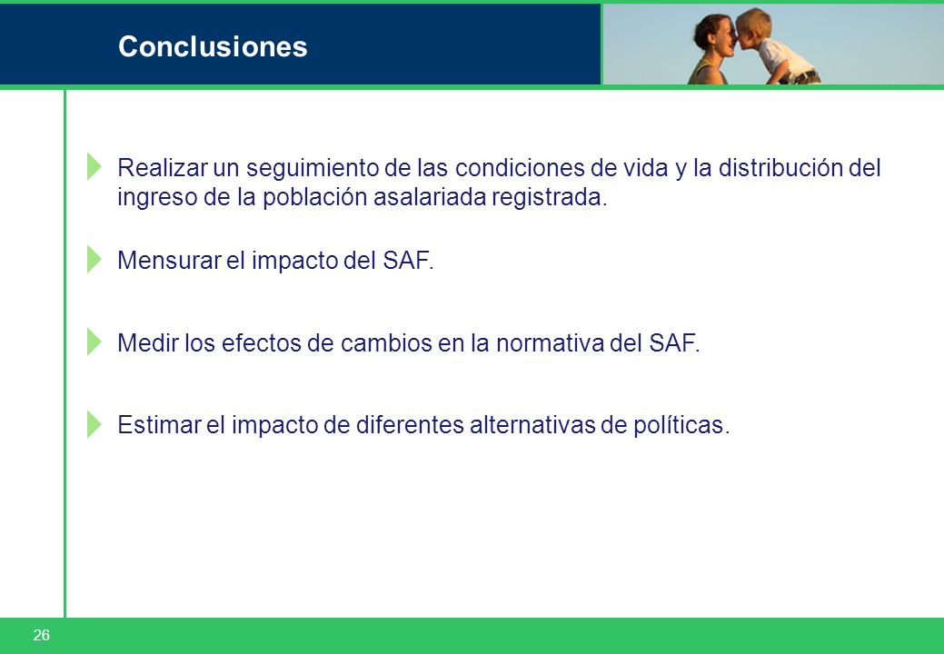 26 Conclusiones Realizar un seguimiento de las condiciones de vida y la distribución del ingreso de la población asalariada registrada. Mensurar el im