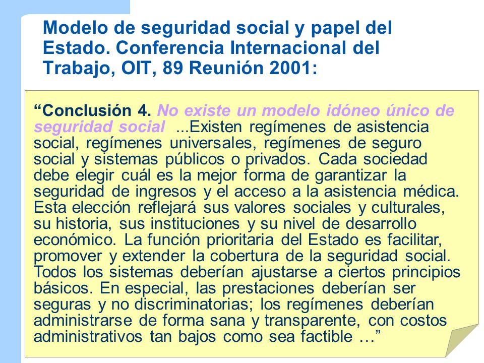 Modelo de seguridad social y papel del Estado. Conferencia Internacional del Trabajo, OIT, 89 Reunión 2001: Conclusión 4. No existe un modelo idóneo ú