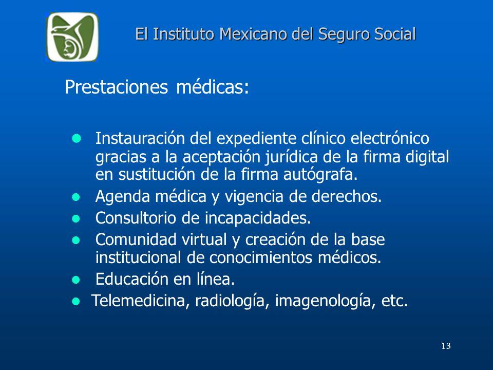 13 El Instituto Mexicano del Seguro Social Prestaciones médicas: Instauración del expediente clínico electrónico gracias a la aceptación jurídica de l