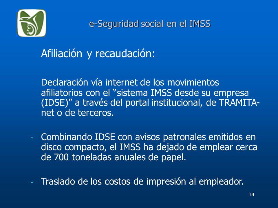 14 e-Seguridad social en el IMSS e-Seguridad social en el IMSS Afiliación y recaudación: Declaración vía internet de los movimientos afiliatorios con
