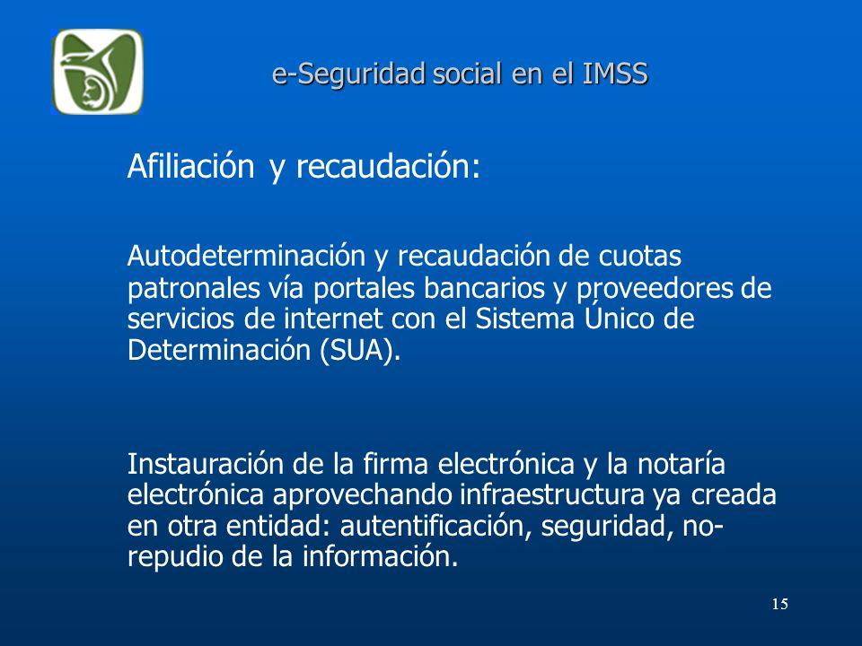 15 e-Seguridad social en el IMSS Afiliación y recaudación: Autodeterminación y recaudación de cuotas patronales vía portales bancarios y proveedores d