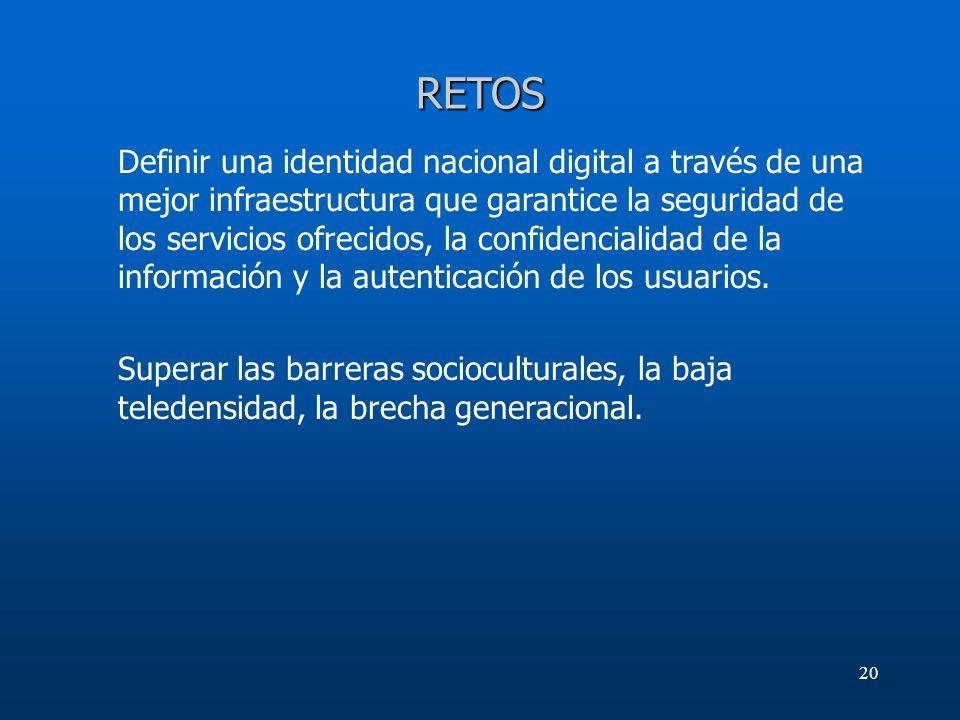 20 RETOS Definir una identidad nacional digital a través de una mejor infraestructura que garantice la seguridad de los servicios ofrecidos, la confid