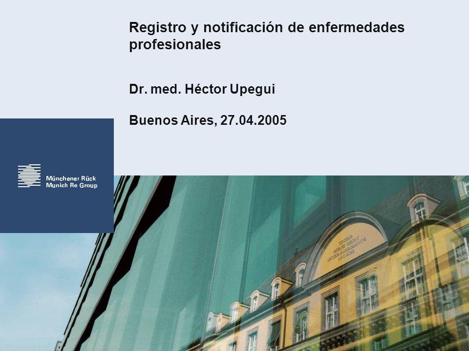 Registro y notificación de enfermedades profesionales Dr. med. Héctor Upegui Buenos Aires, 27.04.2005