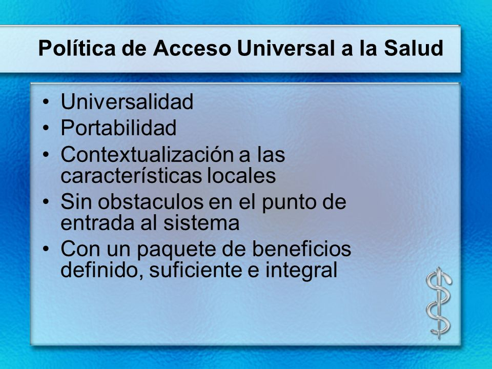 Política de Acceso Universal a la Salud Universalidad Portabilidad Contextualización a las características locales Sin obstaculos en el punto de entra