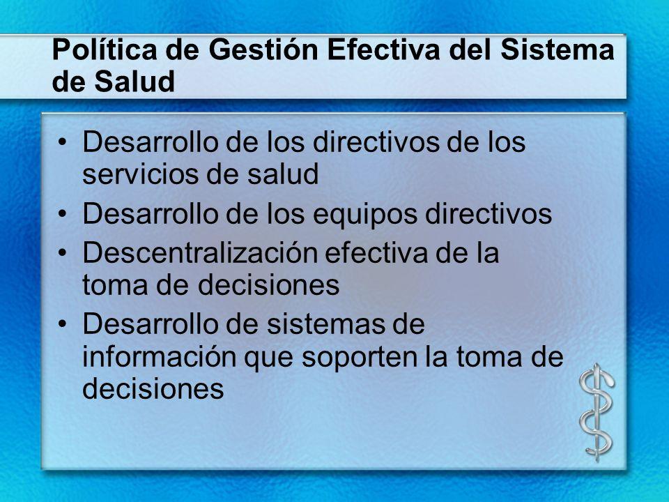 Política de Gestión Efectiva del Sistema de Salud Desarrollo de los directivos de los servicios de salud Desarrollo de los equipos directivos Descentr