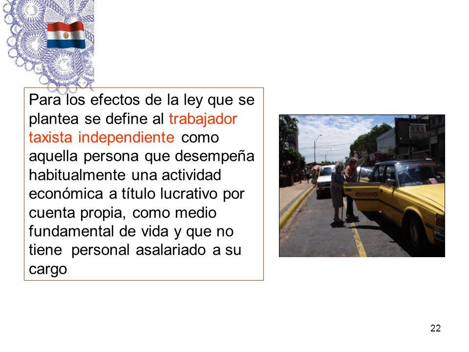22 Para los efectos de la ley que se plantea se define al trabajador taxista independiente como aquella persona que desempeña habitualmente una activi