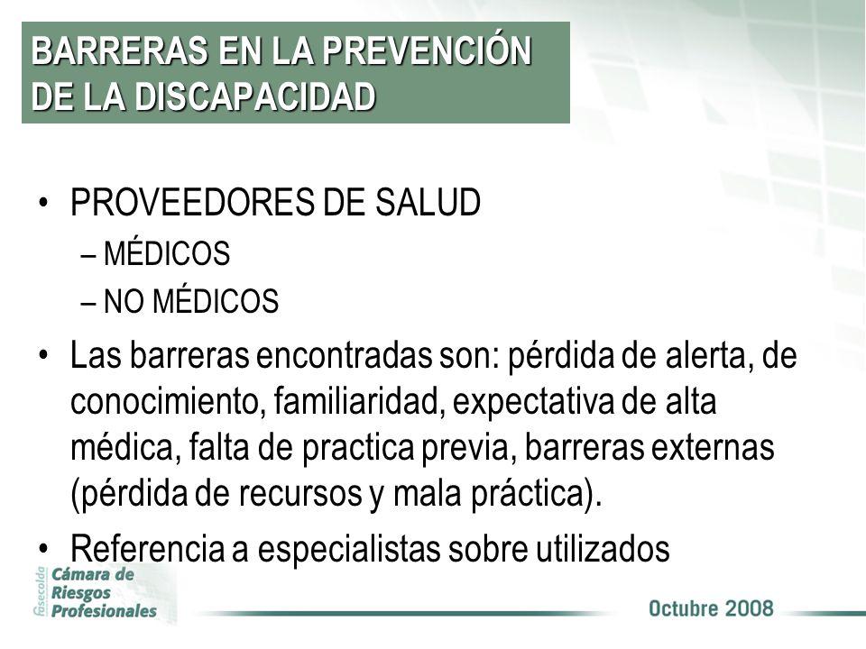BARRERAS EN LA PREVENCIÓN DE LA DISCAPACIDAD PROVEEDORES DE SALUD –MÉDICOS –NO MÉDICOS Las barreras encontradas son: pérdida de alerta, de conocimient