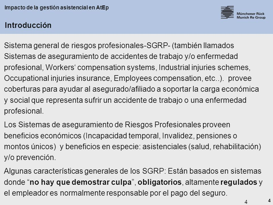 4 Impacto de la gestión asistencial en AtEp 4 Sistema general de riesgos profesionales-SGRP- (también llamados Sistemas de aseguramiento de accidentes de trabajo y/o enfermedad profesional, Workers compensation systems, Industrial injuries schemes, Occupational injuries insurance, Employees compensation, etc..).