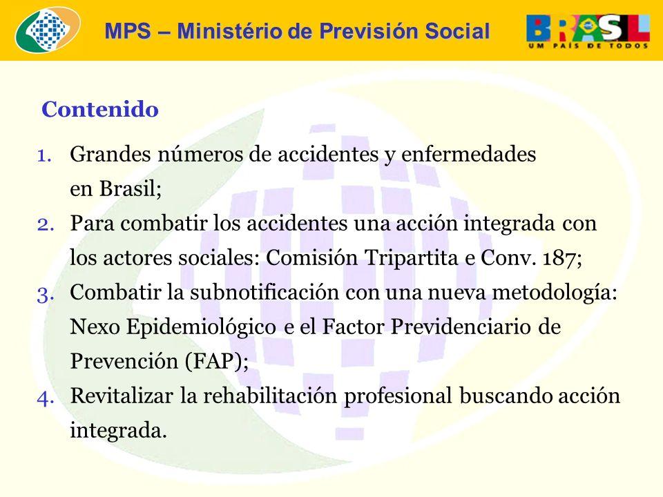 MPS – Ministério de Previsión Social 1.Grandes números de accidentes y enfermedades en Brasil; 2.Para combatir los accidentes una acción integrada con los actores sociales: Comisión Tripartita e Conv.