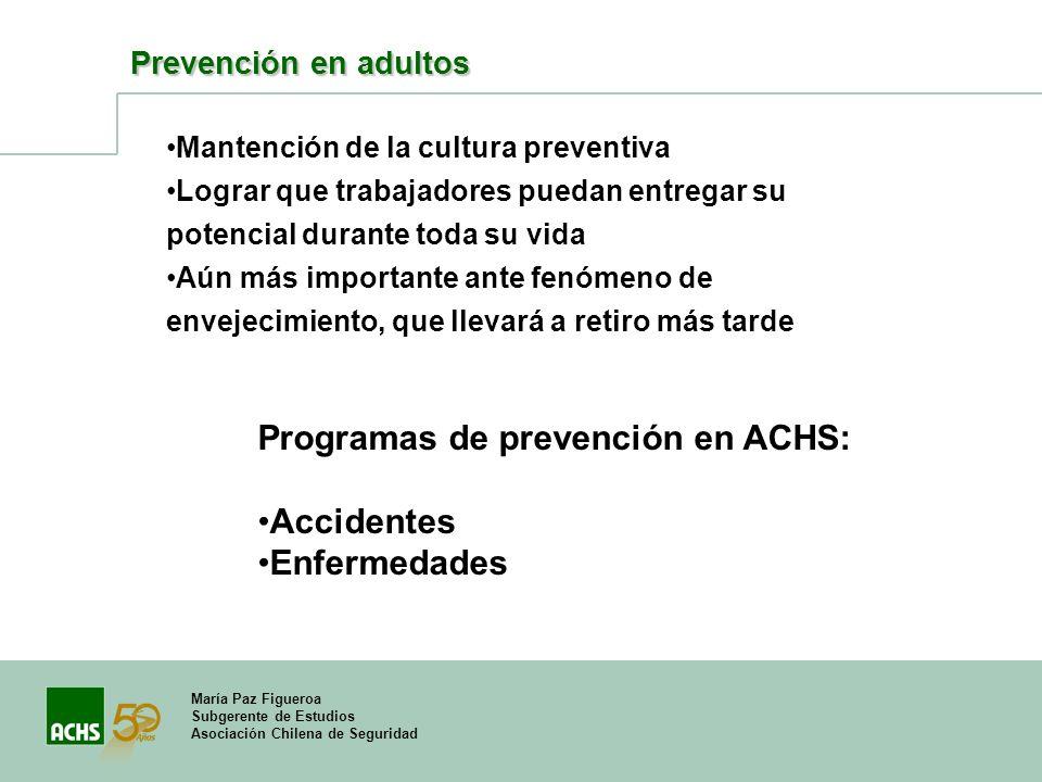 María Paz Figueroa Subgerente de Estudios Asociación Chilena de Seguridad Prevención en adultos Mantención de la cultura preventiva Lograr que trabaja
