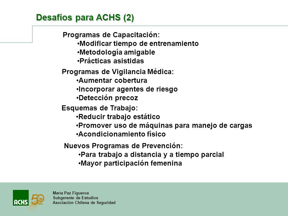 María Paz Figueroa Subgerente de Estudios Asociación Chilena de Seguridad Desafíos para ACHS (2) Esquemas de Trabajo: Reducir trabajo estático Promove