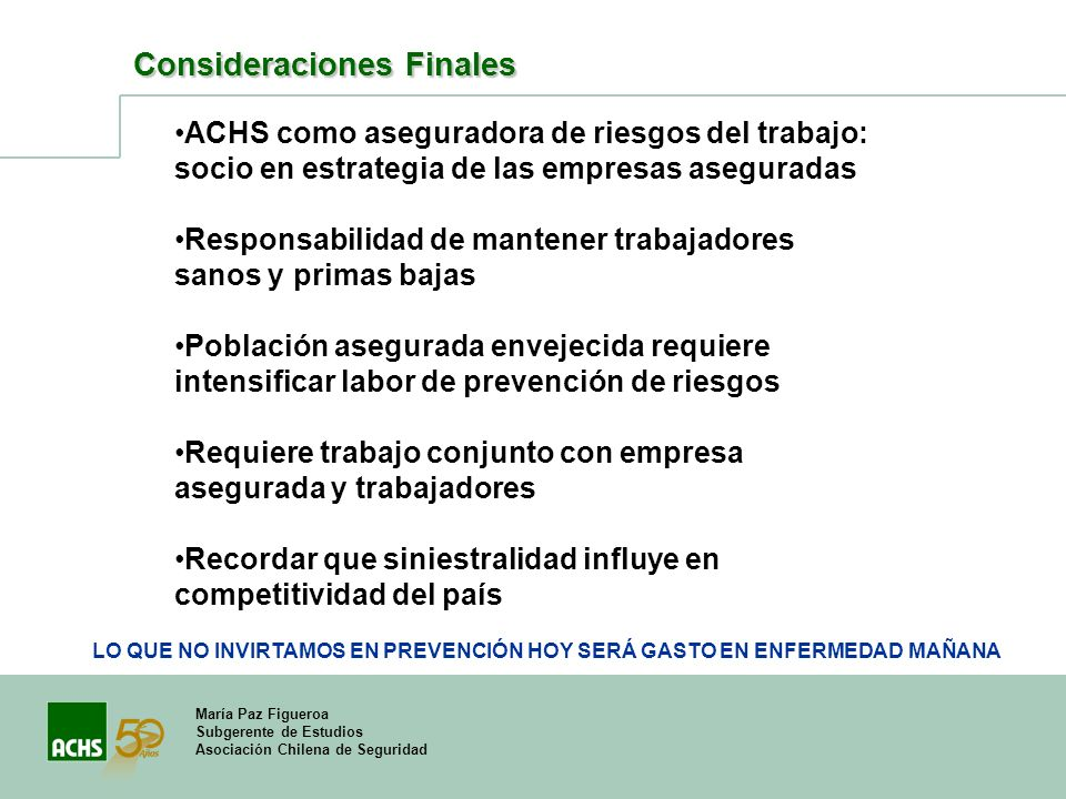 María Paz Figueroa Subgerente de Estudios Asociación Chilena de Seguridad Consideraciones Finales ACHS como aseguradora de riesgos del trabajo: socio