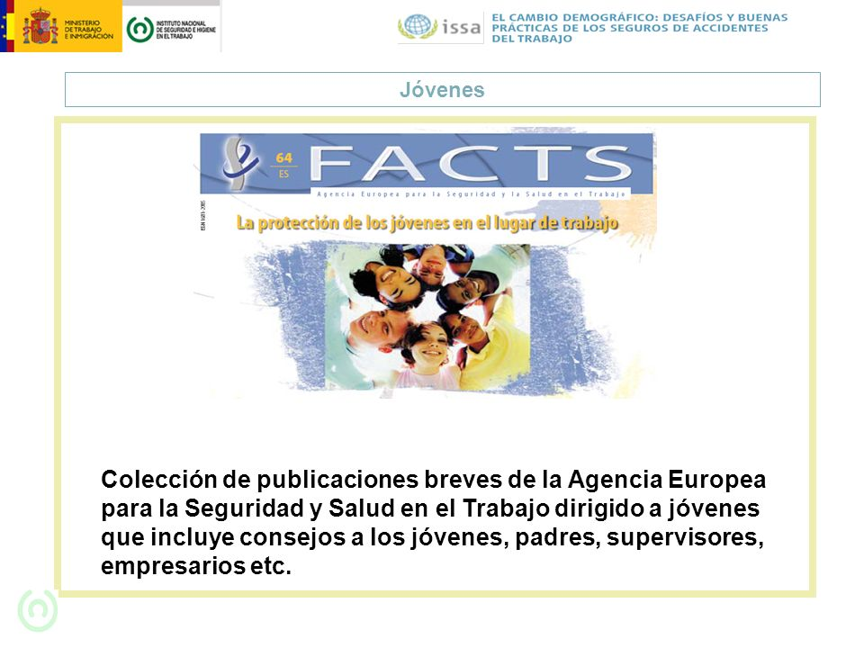 Jóvenes Colección de publicaciones breves de la Agencia Europea para la Seguridad y Salud en el Trabajo dirigido a jóvenes que incluye consejos a los
