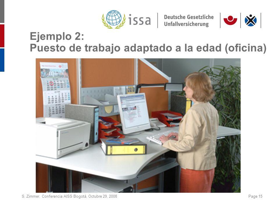 S. Zimmer, Conferencia AISS Bogotá, Octubre 29, 2008Page 15 Ejemplo 2: Puesto de trabajo adaptado a la edad (oficina)