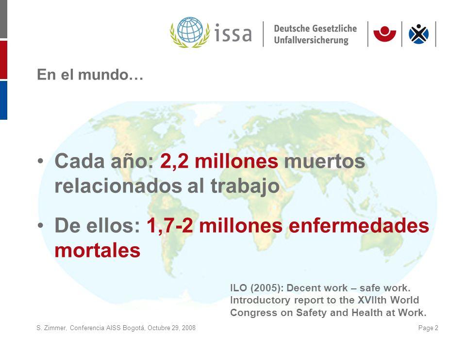 S. Zimmer, Conferencia AISS Bogotá, Octubre 29, 2008Page 2 En el mundo… Cada año: 2,2 millones muertos relacionados al trabajo De ellos: 1,7-2 millone