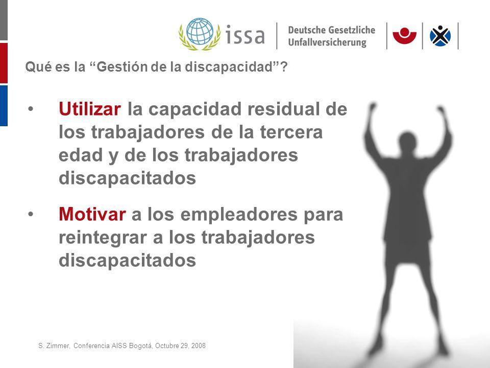 S. Zimmer, Conferencia AISS Bogotá, Octubre 29, 2008Page 20 Qué es la Gestión de la discapacidad? Utilizar la capacidad residual de los trabajadores d