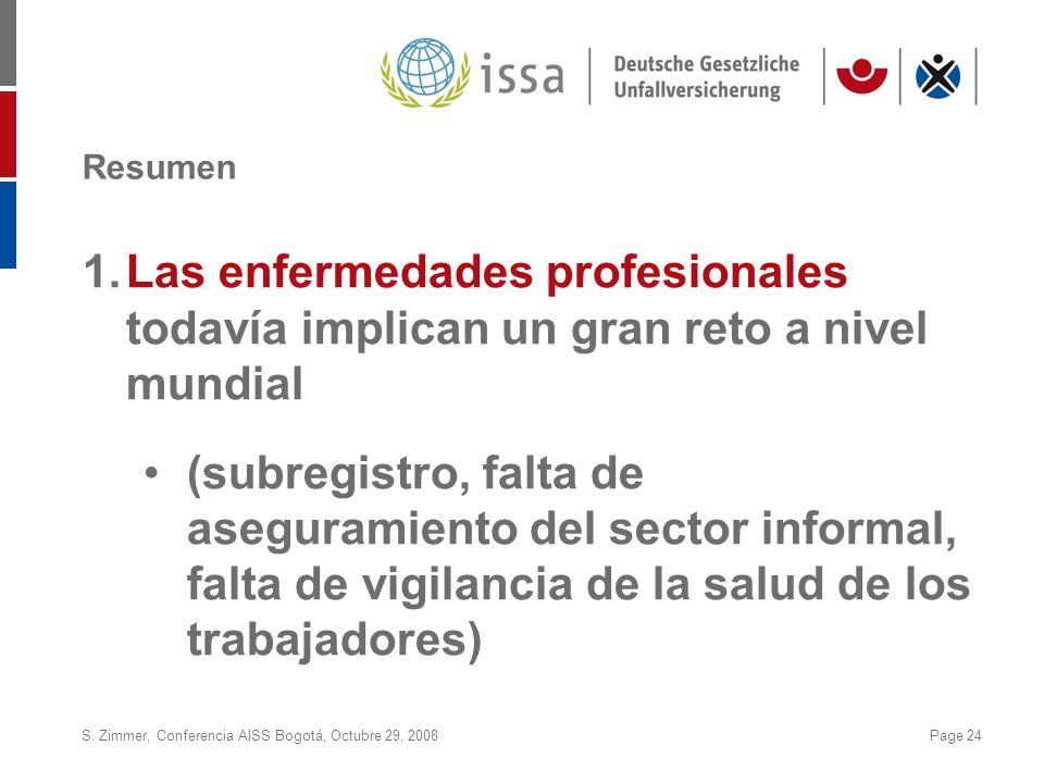 S. Zimmer, Conferencia AISS Bogotá, Octubre 29, 2008Page 24 Resumen 1.Las enfermedades profesionales todavía implican un gran reto a nivel mundial (su