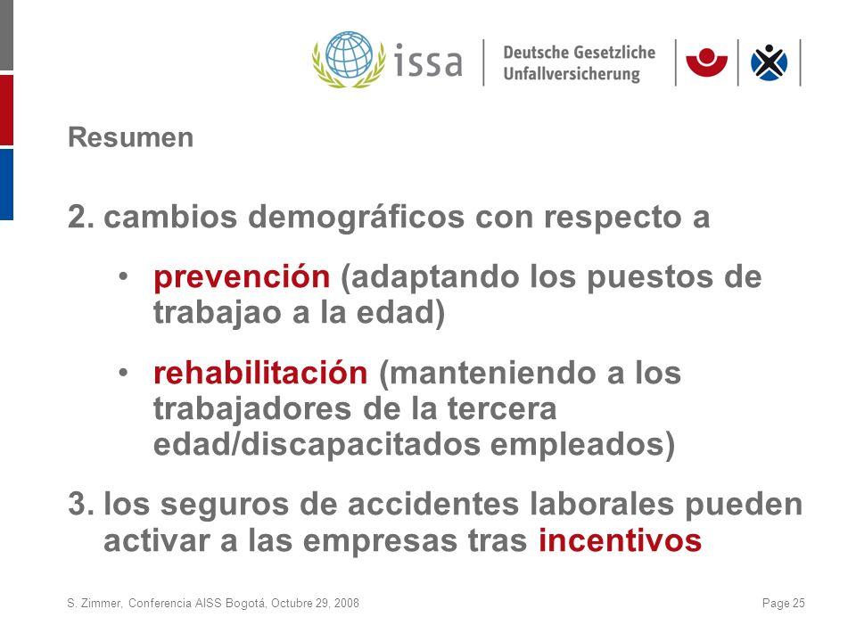 S. Zimmer, Conferencia AISS Bogotá, Octubre 29, 2008Page 25 Resumen 2.cambios demográficos con respecto a prevención (adaptando los puestos de trabaja