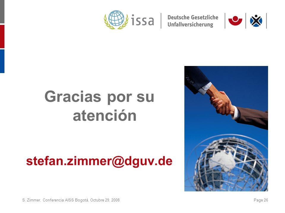 S. Zimmer, Conferencia AISS Bogotá, Octubre 29, 2008Page 26 Gracias por su atención stefan.zimmer@dguv.de