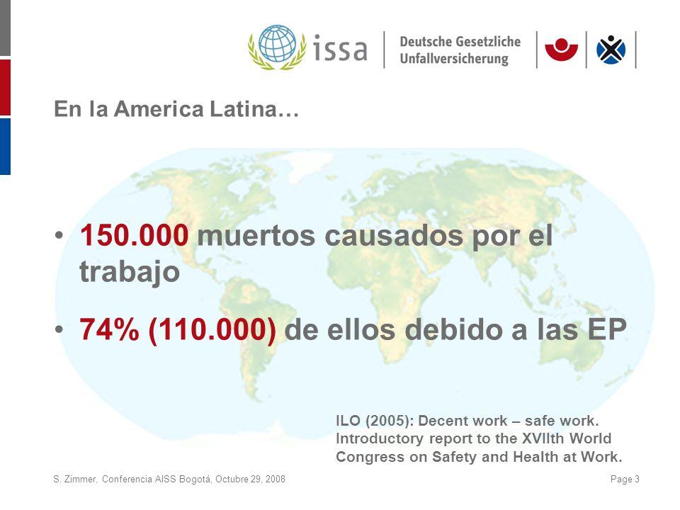 S. Zimmer, Conferencia AISS Bogotá, Octubre 29, 2008Page 3 En la America Latina… 150.000 muertos causados por el trabajo 74% (110.000) de ellos debido